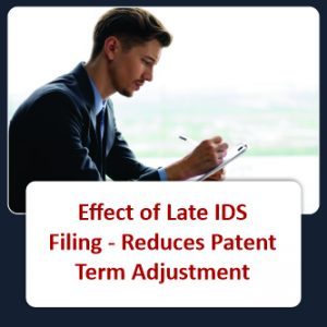Effect of Late IDS Filing - Reduces Patent Term Adjustment