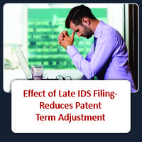 Effect of Late IDS Filing- Reduces Patent Term Adjustment